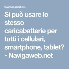 Si può usare lo stesso caricabatterie per tutti i cellulari, smartphone, tablet? - Navigaweb.net