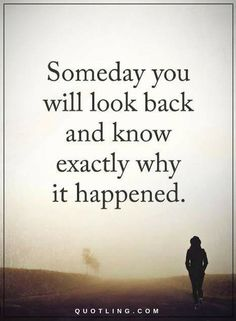 Quotes Someday you will look back and know exactly why it happened. Positive Words, Positive Quotes, Motivational Quotes, Inspirational Quotes, Famous Quotes, Best Quotes, Quotes Quotes, Qoutes, Looking Back Quotes
