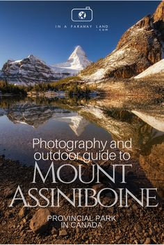 Photography and outdoor Guide to Visiting Mount Assiniboine Provincial park in Canada Quebec, Montreal, Vancouver, Camping Photography, Photography Guide, Toronto, Alberta Travel, Banff Alberta, Canadian Travel