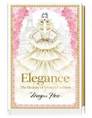 ELEGANCE The Beauty of French Fashion - Megan Hess