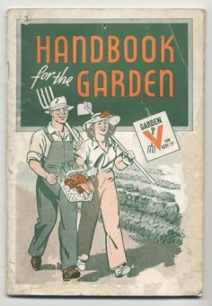 """""""Handbook for the Garden"""" - WWII Victory Gardens Vintage Advertisements, Vintage Ads, Vintage Posters, Vintage Sewing, Vintage Gardening, Organic Gardening, Dig For Victory, Women's Land Army, Ww2 Propaganda"""