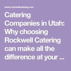 Catering Companies in Utah: Why choosing Rockwell Catering can make all the difference at your event!