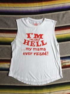 "Bandit Brand ""Only Hell My Mama Ever Raised"" shirt"