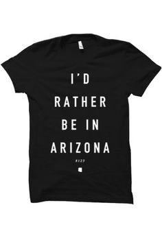 I'd Rather Be In Arizona tee