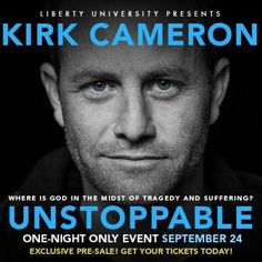 Kirk Cameron unstoppable! Be there September 24, 2013!  Encore on October 3rd ...