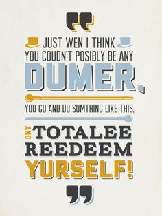 """Dumb & Dumber """"you go and do something like this... And totally redeem yourself!"""""""