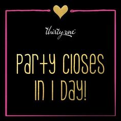 Party closes in 1 day! #ThirtyOne #ThirtyOneGifts #31Party #MarketingMaterials #OnlineParty #FacebookParty