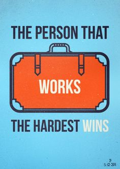 The person that works the hardest wins