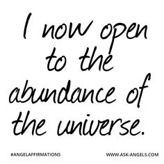 """""""I now open to the abundance of the universe."""" #angelaffirmations"""
