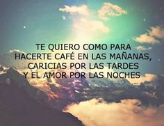 I love you to make you coffee in the morning cuddling in the afternoons and make love in the evening. Françoise Sagan, Frases Love, Quotes En Espanol, Love Phrases, Love My Husband, Love Others, Wedding Quotes, Spanish Quotes, Album