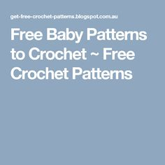Free Baby Patterns to Crochet ~ Free Crochet Patterns