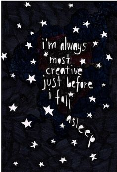 When do you do your best creativity? For me ... its when I've slept several hours and think wake up.