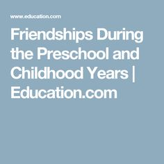 Friendships During the Preschool and Childhood Years | Education.com