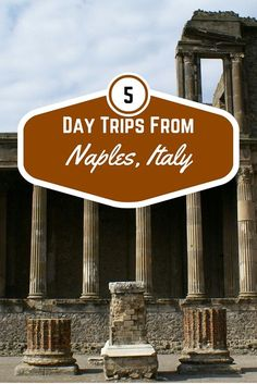 5 day trips to take from Naples, Italy: Pompeii, Caserta, Sorrento, Pozzuoli, & the islands in the Bay of Naples