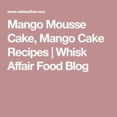 Mango Mousse Cake, Mango Cake Recipes | Whisk Affair Food Blog