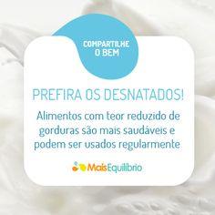 Faça sempre as escolhas mais saudáveis e aproveite os nutrientes dos alimentos! Prefira os desnatados http://maisequilibrio.com.br/aproveite-os-nutrientes-dos-alimentos-2-1-1-373.html