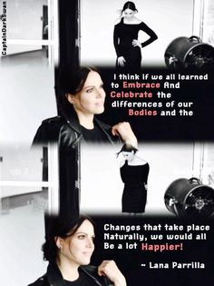 Lana Parrilla, so true...now must learn to embrace and celebrate the body that good Lord saw fit to stick me with even if it isn't regally perfect, hehehe