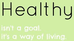 Healthy isn't a goal. It's a way of living.  #health