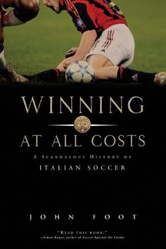 5788167b6 Winning at All Costs  A Scandalous History of Italian Soccer