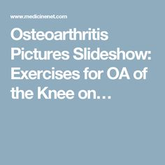 Osteoarthritis Pictures Slideshow: Exercises for OA of the Knee on…