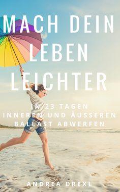 """In 23 Tagen zu einem befreiten Leben! Mein neues E-Book """"Mach Dein Leben…"""