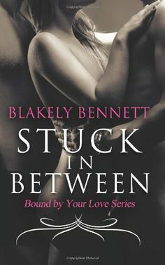 Stuck in Between (Bound by Your Love -Volume 1)  by Blakely Bennett