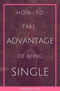 tips on being single, single life, being single, single tips, single advice