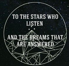 """""""To the stars who listen and the dreams that are answered."""" - A Court of Mist and Fury by Sarah J. Maas"""