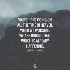 When we worship, we are joining that which is already happening. // John Wimber #wimberwednesday #wisdomwednesday