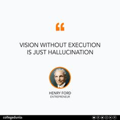 """""""Vision without Execution is just Hallucination"""" - Henry Ford  Henry Ford, quote, quotation, motivational quotes, inspirational quotes, quotes for students, collegedunia,"""
