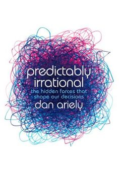 Herunterladen oder Online Lesen Predictably Irrational Kostenlos Buch PDF/ePub - Dan Ariely, Why do smart people make irrational decisions every day? The answers will surprise you. Predictably Irrational is an. New York Times, Wall Street Journal, Believe, Journey, Daniel Kahneman, Pepsi, Professor, Good Books, My Books