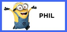 Which Minion Are You? Phil is Type A and loves to clean and organize. You are a planner and always take responsibility for what needs to get done. Your friends rely on you to be a leader, a position in which you shine!