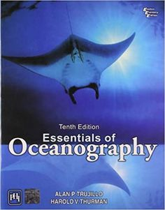 Essentials of Oceanography, 10th Edition by Trujillo and Thurman   ISBN-13: 978-0-321-66812-7  ISBN-10: 0-321-66812-X
