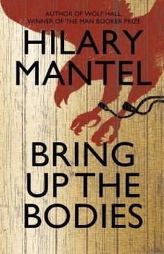 """Bring up the Bodies"", Hilary Mantel's sequel to Wolf Hall as just as good as the first book in the series and absolutely deserved its Booker Prize win."
