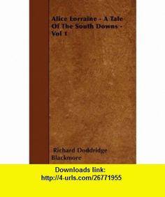 Alice Lorraine - A Tale Of The South Downs - Vol 1 (9781446021583) Richard Doddridge Blackmore , ISBN-10: 1446021580  , ISBN-13: 978-1446021583 ,  , tutorials , pdf , ebook , torrent , downloads , rapidshare , filesonic , hotfile , megaupload , fileserve
