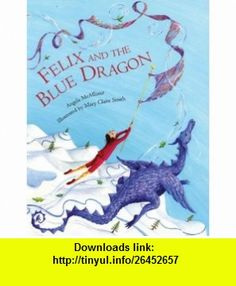 Felix and the Blue Dragon (9781842551820) Angela McAllister, Mary Claire Smith , ISBN-10: 1842551825  , ISBN-13: 978-1842551820 ,  , tutorials , pdf , ebook , torrent , downloads , rapidshare , filesonic , hotfile , megaupload , fileserve