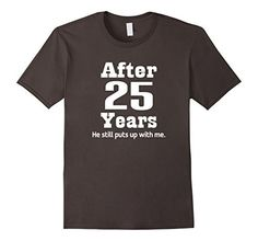 25th Anniversary T-shirt Funny 25 Year Party Photo Tee Slim Fit. Tshirts are fitted, for a looser fit please order a size larger than typicalWomens funny 25th wedding anniversary shirt has humor quote that says after 25 years he still puts up with me for a wife.Anniversary apparel clothing gift products have witty saying and are available as matching his and hers couples picture idea for men and women married 25 years.Lightweight, Classic fit, Double-needle sleeve and bottom