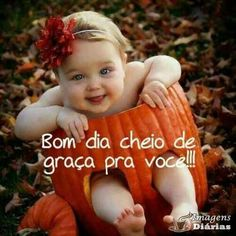 Bom dia Top Imagem, Peace Love And Understanding, Baby In Pumpkin, Good Morning Images, Pretty Baby, Fashion Pictures, My Children, Peace And Love, Cute Babies