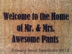 Welcome to the home of Mr. Awesome pants doormat from Damn Good Doormats: Art you can wipe your feet on!