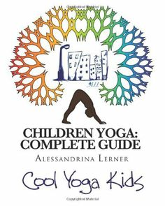 Children Yoga: Complete Guide: The Most Complete Methodology to Teaching Yoga to Children of All Ages by Alessandrina Lerner, http://www.amazon.com/dp/1463786654/ref=cm_sw_r_pi_dp_6SVerb03RHMPA
