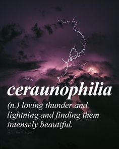 Greek // Am I the only one who finds thunderstorms completely fascinating? ceraunophilia - loving thunder and lightening and finding them intensely beautiful