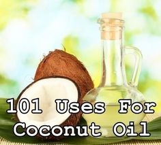 101 Amazing Uses For Coconut Oil Must read later. Love my coconut oil!