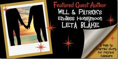 Featured Guest Author: Will & Patrick's Endless Honeymoon by @LetaBlake ~ Author Interview & #Giveaway | #mmromance #gayromance #gayfiction #lgbt #gay #books