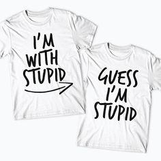 I m With Stupid Guess I m Stupid Tshirt Set e00228bdaa8ec
