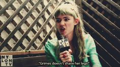 """Grimes doesn't shave her legs!"""