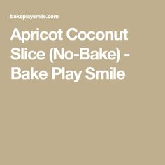 Apricot Coconut Slice (No-Bake) - Bake Play Smile