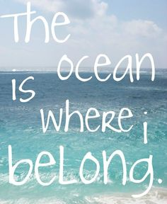 The ocean is where I belong- EXACTLY! I want to live on the ocean so I can read and run there. The Ocean, Ocean Ocean, Ocean Life, Ocean Deep, Pacific Ocean, I Love The Beach, My Love, Citations Photo, Summer Beach Quotes