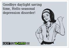 This so me! Goodbye daylight saving  time, Hello seasonal   depression disorder! Valid!!!!