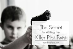 The Secret to Writing the Killer Plot Twist - How to write a plot twist, for writers    Mandy Wallace #plottwist #writingtips