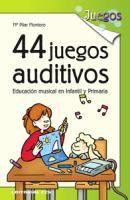 44 juegos auditivos : educación musical en infantil y primaria / Mª Pilar Montoro Alcubilla